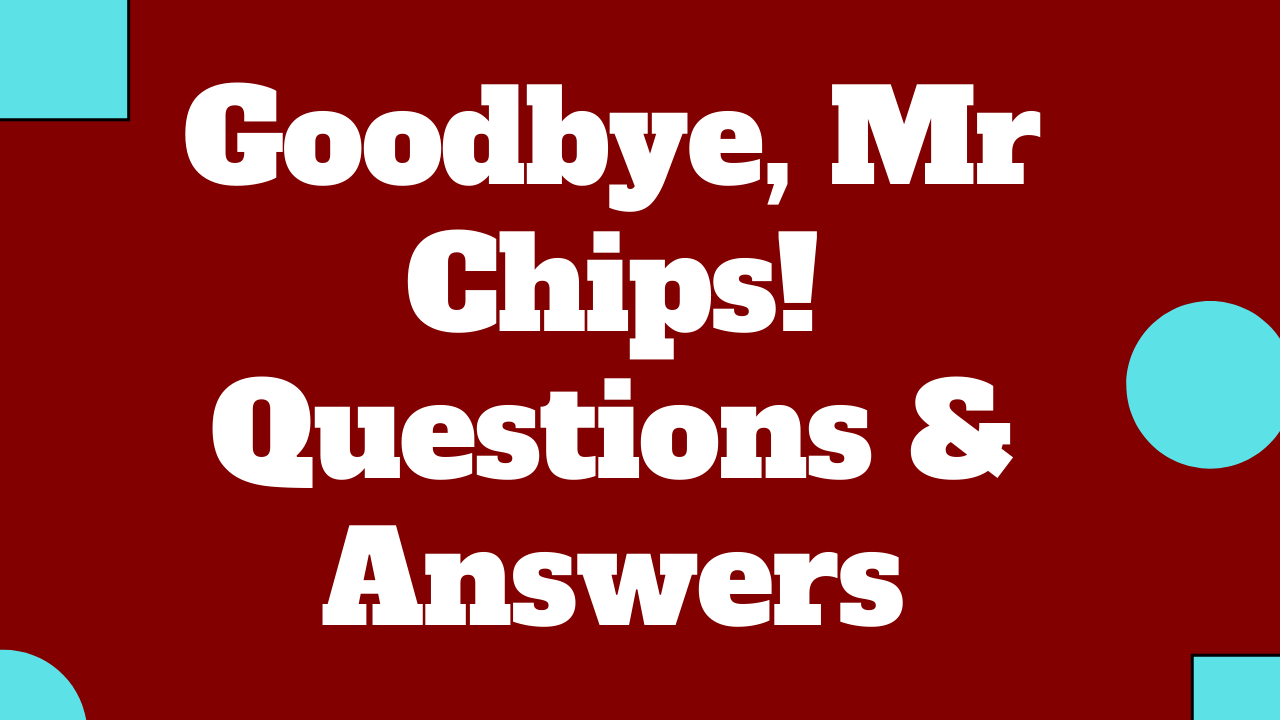 Goodbye Mr Chips Questions & Answers