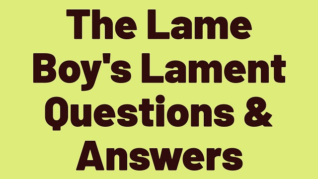 The Lame Boy's Lament Questions & Answers