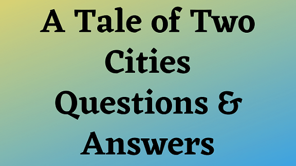 A Tale of Two Cities Questions & Answers