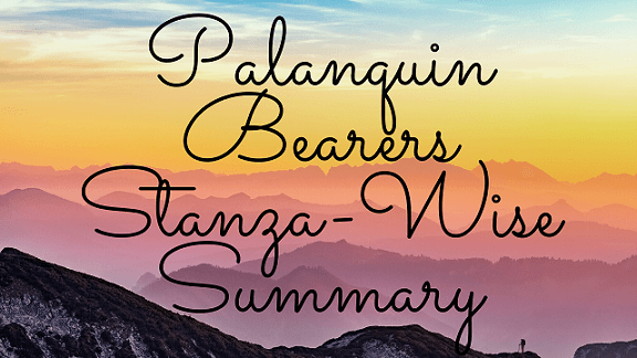 Palanquin Bearers Stanza-Wise Summary