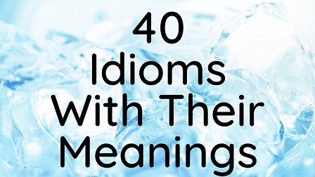 40 Idioms With Their Meanings