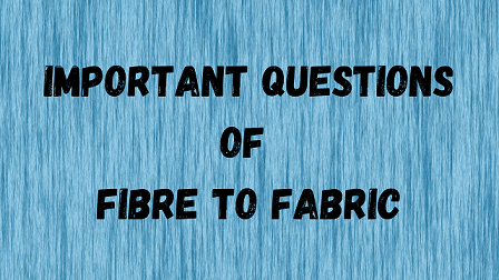 Important Questions Of Fibre To Fabric