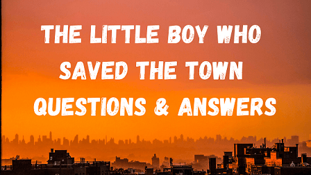 The Little Boy Who Saved The Town Questions & Answers