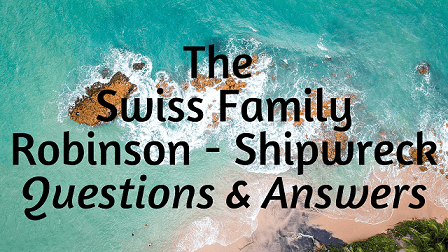 The Swiss Family Robinson - Shipwreck Questions & Answers