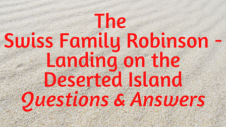 The Swiss Family Robinson - Landing on the Deserted Island Questions & Answers