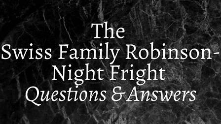 The Swiss Family Robinson - Night Fright Questions & Answers