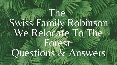 The Swiss Family Robinson - We Relocate To The Forest Questions & Answers