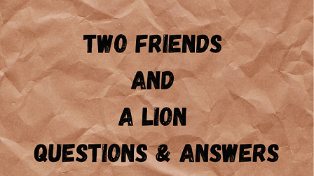 Two Friends and A Lion Questions & Answers