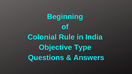Beginning of Colonial Rule in India Objective Type Questions & Answers