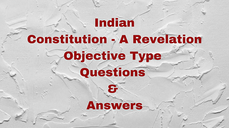 Indian Constitution - A Revelation Objective Type Questions & Answers