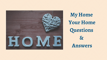 My Home Your Home Questions & Answers