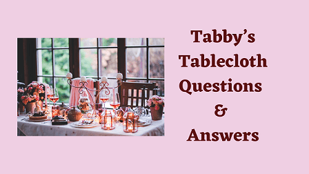 Tabby's Tablecloth Questions & Answers