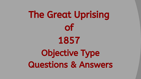 The Great Uprising of 1857 Objective Type Questions & Answers