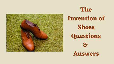 The Invention of Shoes Questions & Answers