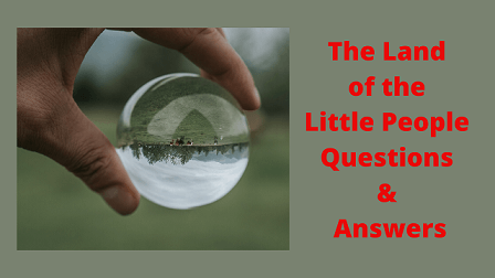 The Land of the Little People Questions & Answers