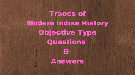 Traces of Modern Indian History Objective Type Questions & Answers