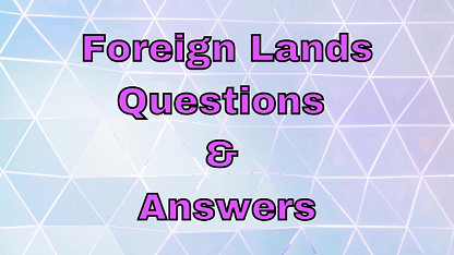 Foreign Lands Questions & Answers