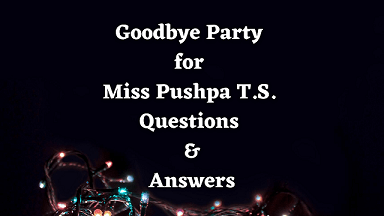Goodbye Party for Miss Pushpa T.S. Questions & Answers