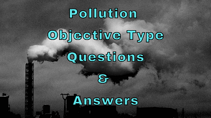 Pollution Objective Type Questions & Answers