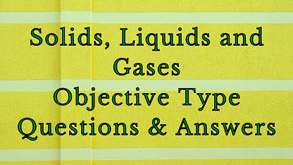 Solids, Liquids and Gases Objective Type Questions & Answers