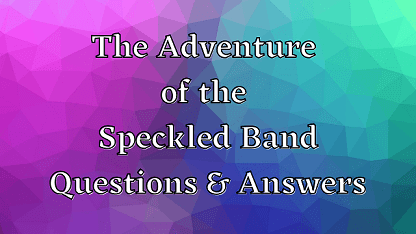 The Adventure of the Speckled Band Questions & Answers