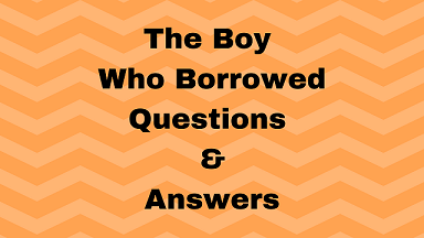 The Boy Who Borrowed Questions & Answers
