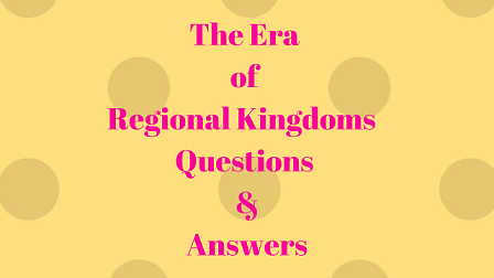 The Era of Regional Kingdoms Questions & Answers