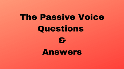 The Passive Voice Questions & Answers