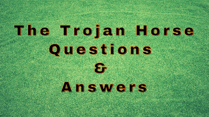 The Trojan Horse Questions & Answers