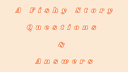 A Fishy Story Questions & Answers