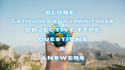 Globe - Latitudes and Longitudes Objective Type Questions & Answers