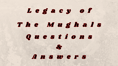 Legacy of The Mughals Questions & Answers