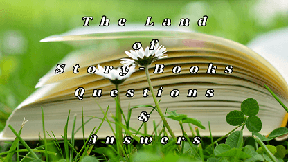 The Land of Story-Books Questions & Answers
