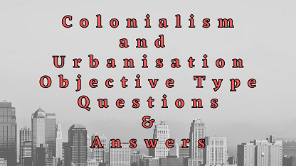 Colonialism and Urbanisation Objective Type Questions & Answers