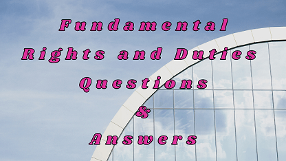 Fundamental Rights and Duties Questions & Answers