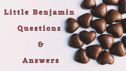 Little Benjamin Questions & Answers