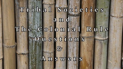 Tribal Societies and The Colonial Rule Questions & Answers