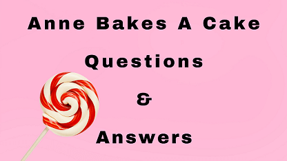 Anne Bakes A Cake Questions & Answers