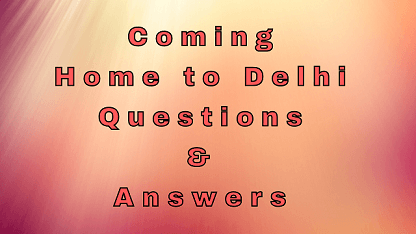 Coming Home to Delhi Questions & Answers