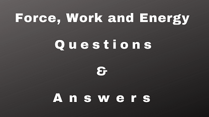 Force, Work and Energy Questions & Answers