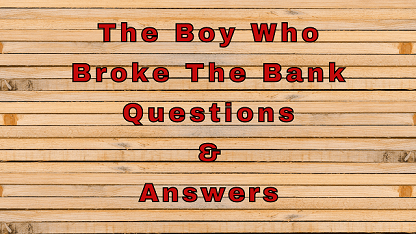 The Boy Who Broke The Bank Questions & Answers