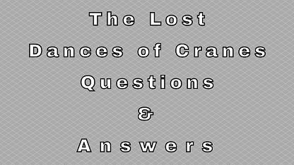 The Lost Dances of Cranes Questions & Answers