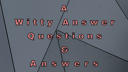 A Witty Answer Questions & Answers