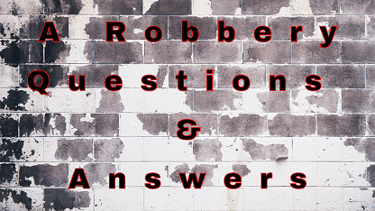 A Robbery Questions & Answers