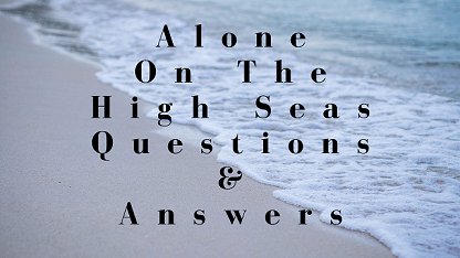Alone On The High Seas Questions & Answers