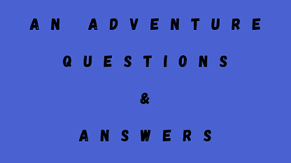 An Adventure Questions & Answers