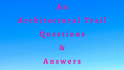 An Architectural Trail Questions & Answers