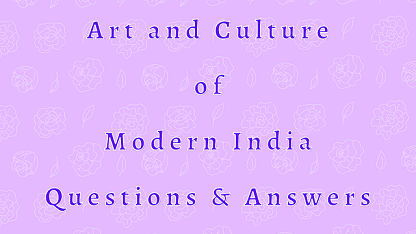 Art and Culture of Modern India Questions & Answers
