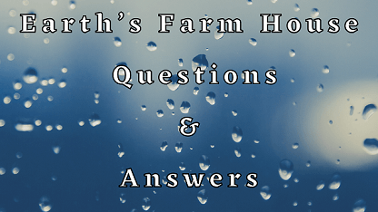 Earth's Farm House Questions & Answers