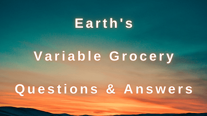 Earth's Variable Grocery Questions & Answers